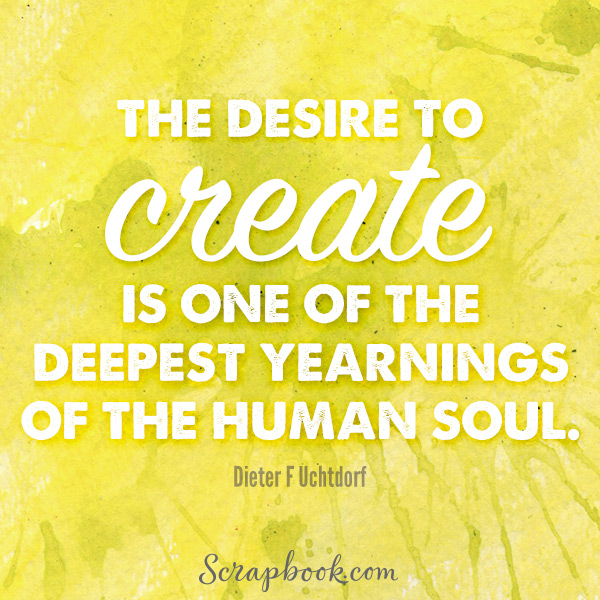 The Desire to Create is One of the Deepest Yearnings of the Human Soul