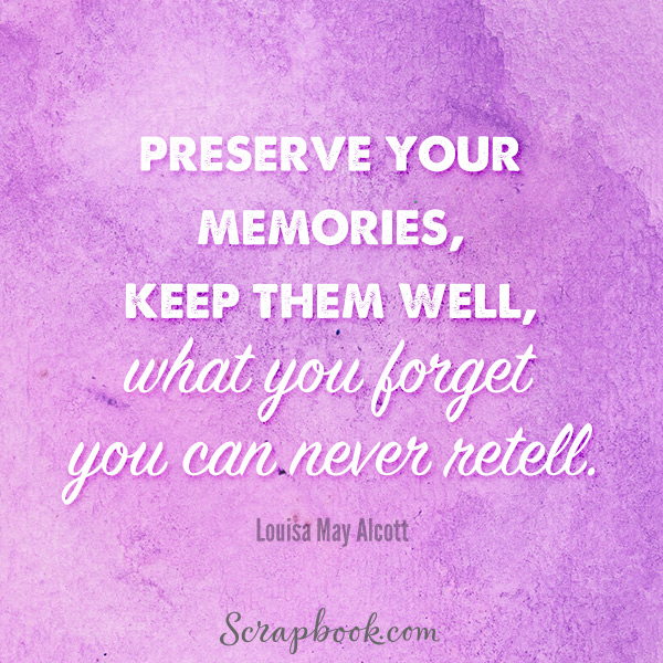 Preserve Your Memories, Keep Them Well, What You Forget You Can Never Tell
