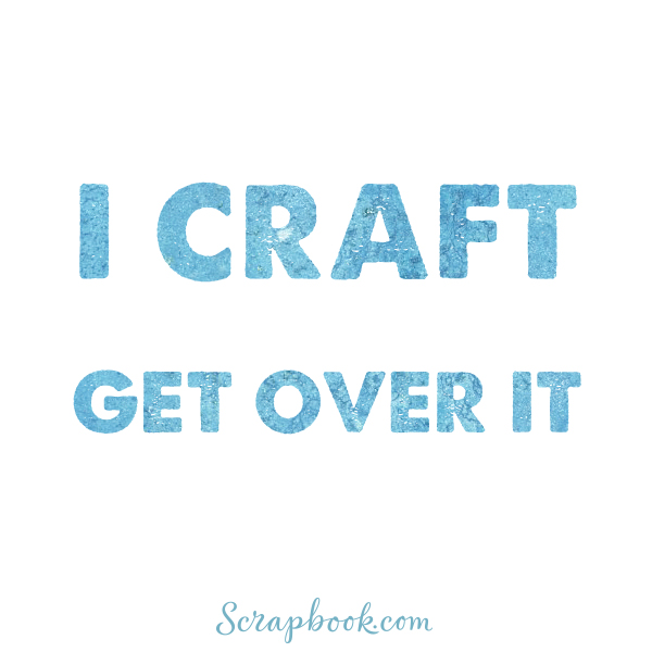 I Craft. Get Over It.