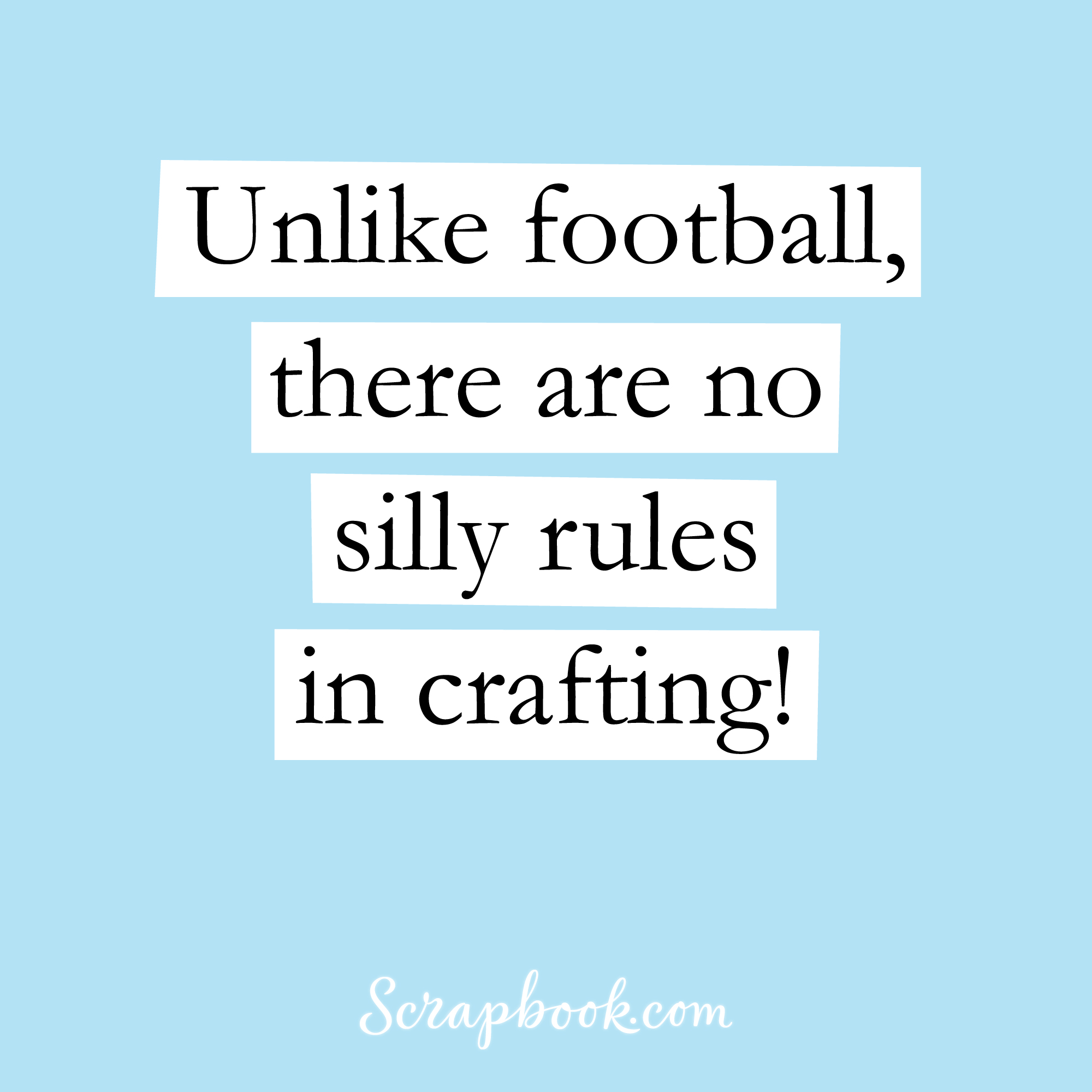 Unlike football, there are no silly rules in crafting!