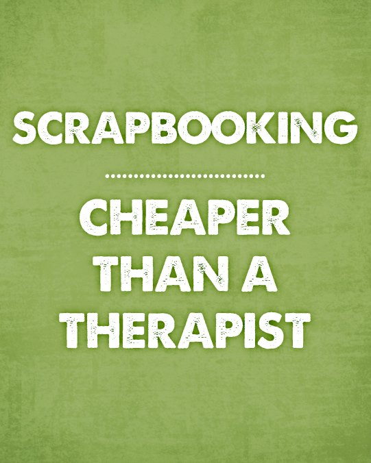 Scrapbooking: Cheaper Than a Therapist