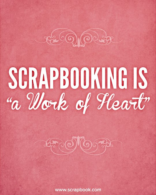 Scrapbooking is a Work of Heart