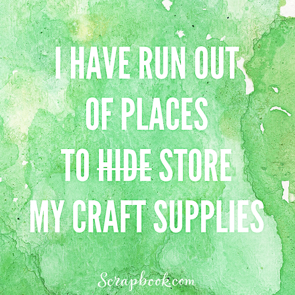 I Have Run Out of Place to Hide Store My Craft Supplies