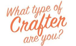 What Type of Crafter Are YOU