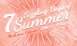 7 Sizzling Days of Summer June 24thJune 30th