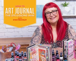How to Art Journal the Dylusions Way with Dyan Reaveley