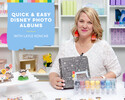 Quick and Easy DisneyThemed Photo Albums with Layle Koncar