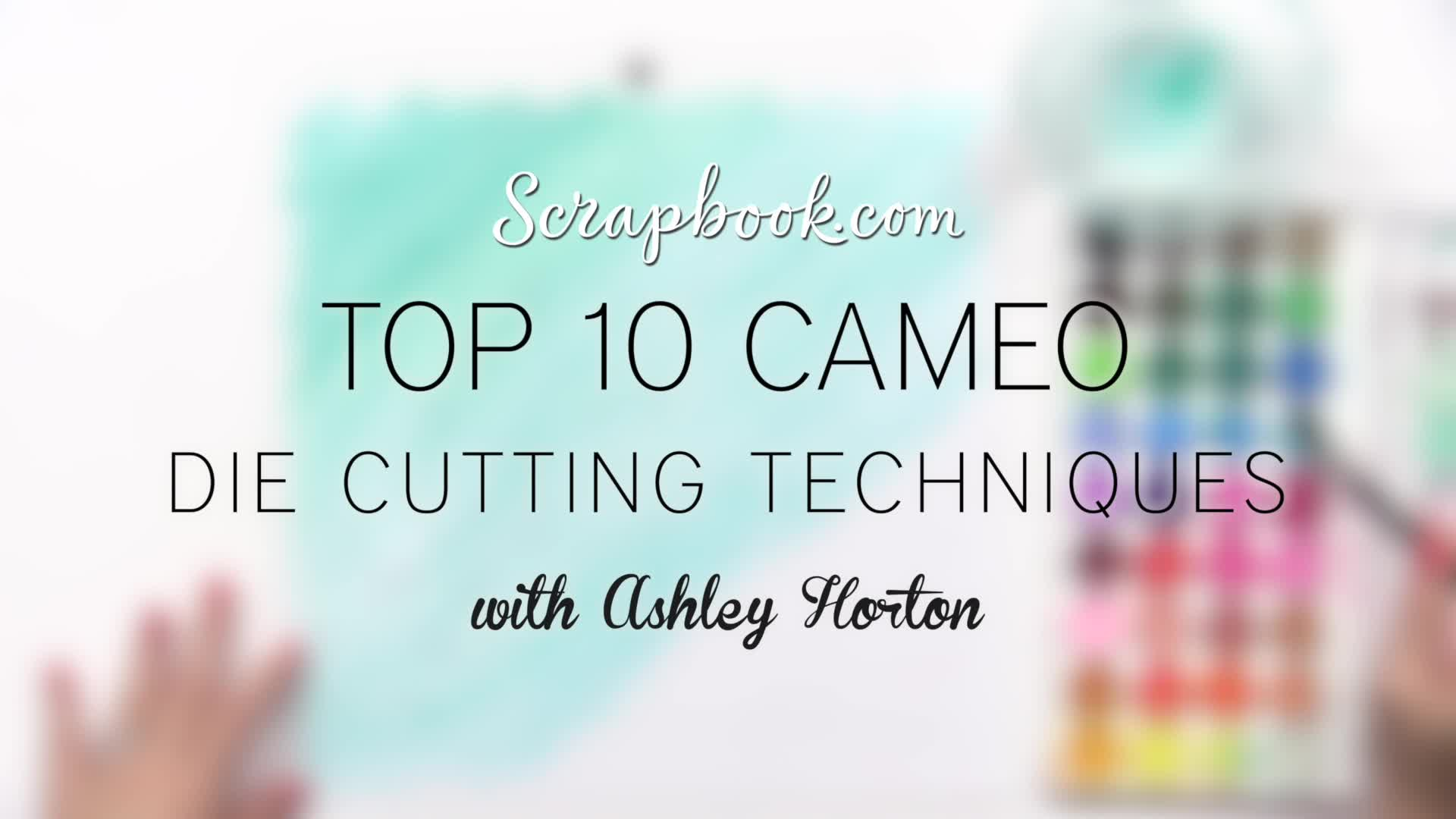 Top 10 Cameo Die Cutting Techniques with Ashley Horton