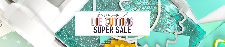The Semi-Annual Die Cutting Sale