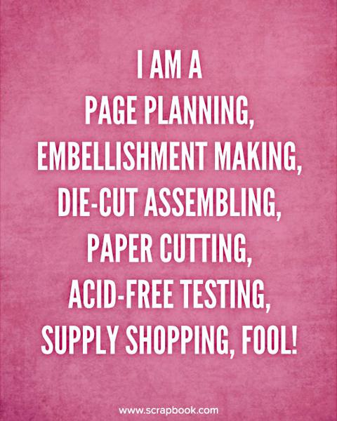 Quote - I am a Page Planning, Embellishment Making...