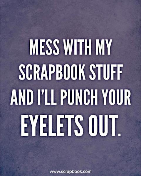 Quote - Mess With My Scrapbook Stuff...