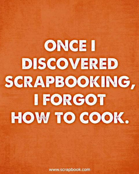 Quote - Once I Discovered Scrapbooking...