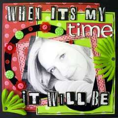 When it's My time....