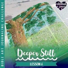 Lesson 6 Deeper Still