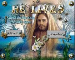 HE LIVES - BELIEVE - REMEMBER - KNOCK ON THE DOOR, HE WILL OPEN