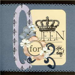 {Queen for the day}