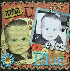 How'd U get those eyes so Blue?