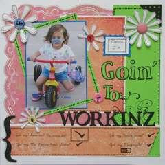 Goin' to workinz