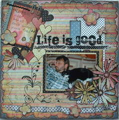 Life Is Good...........
