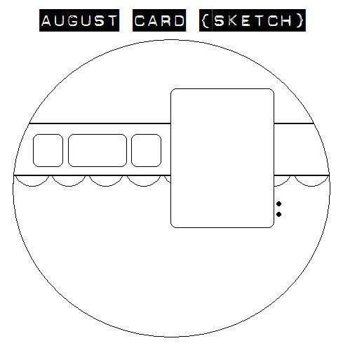 August Card {Sketch}