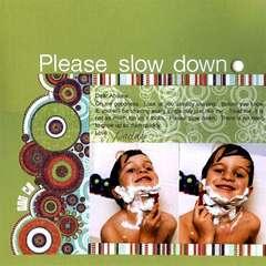 Please slow down