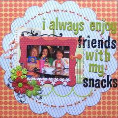 I always enjoy friends with my snacks.