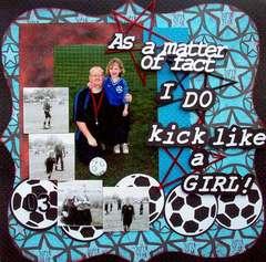 As a matter of fact I DO kick like a GIRL!