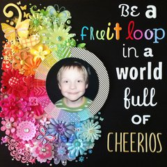 Be a fruit loop in a world full of Cheerios