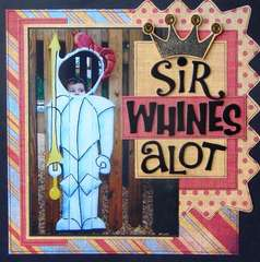 Sir Whines A Lot (think Sir Lancelot)
