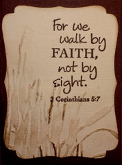 For we walk by faith...