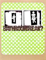 Bathroom break?