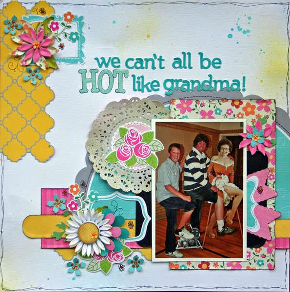 We Can't All Be Hot Like Grandma
