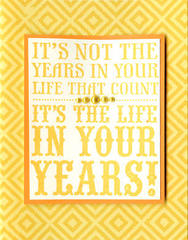 It's Not the Years in Your Life That Count