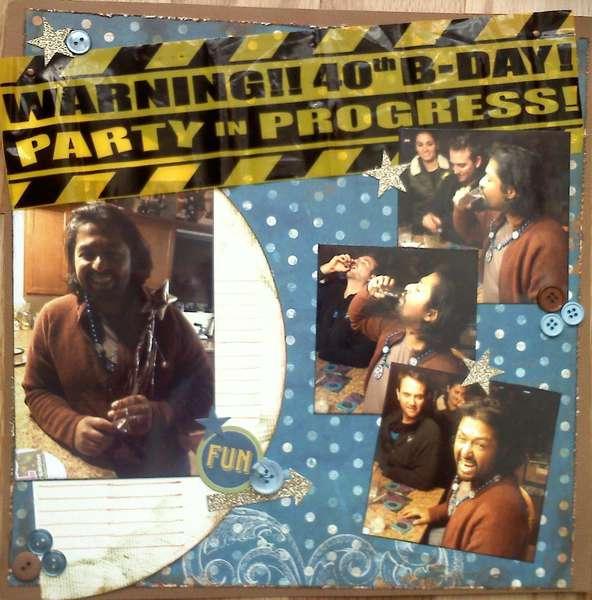 Warning: 40th B-Day Party in Progress! (NSD)