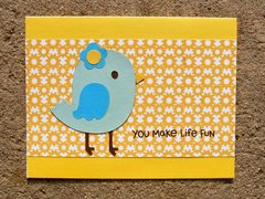 You make life fun birdie