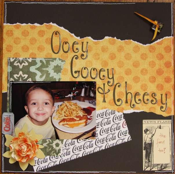 Ooey Gooey and Cheesy