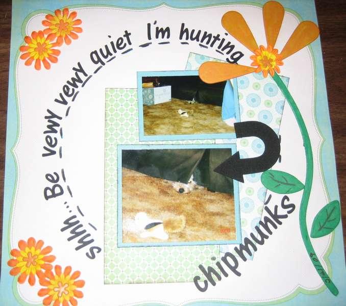 shhhh... Be vewy vewy quiet I'm hunting chipmunks