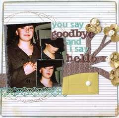 You say goodbye I say hello