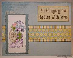 All Things Grow Better With Love