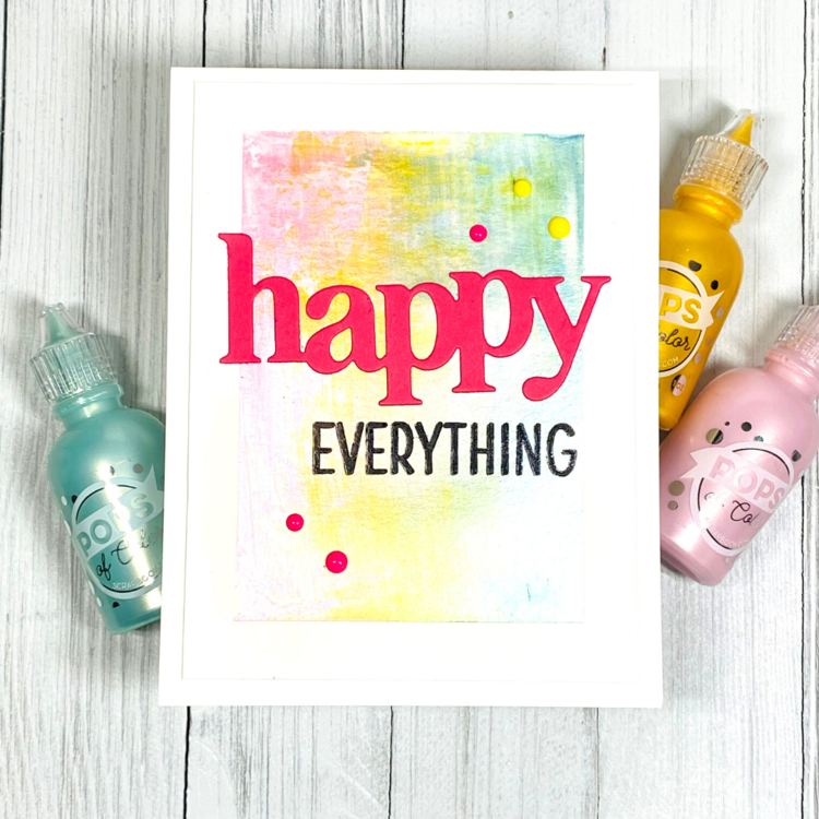 Happy Everything Pops Of Color