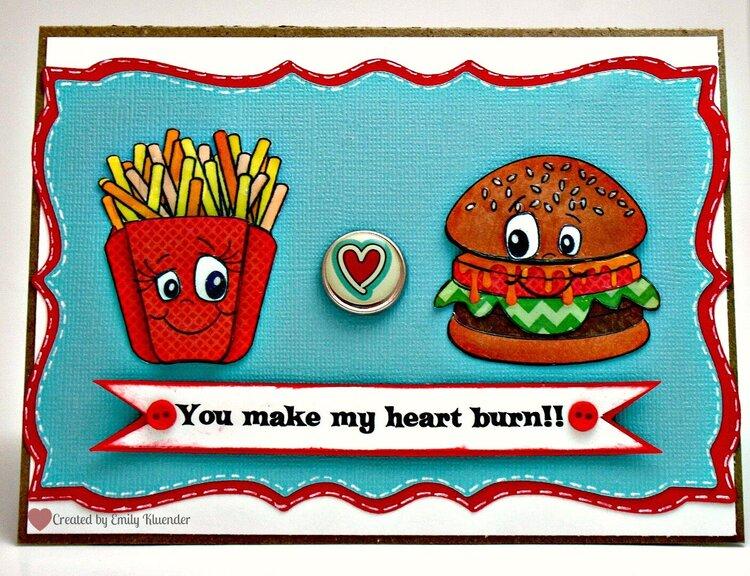 You make my heart burn!!