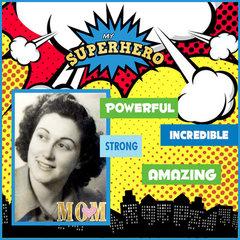 MY MOM - MY SUPER HERO