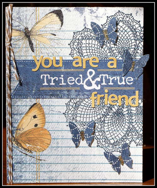 You are a tried and true friend.