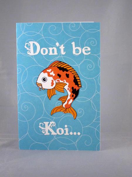 Don't be Koi...