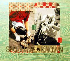 shouldve known