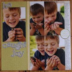 he caught joy