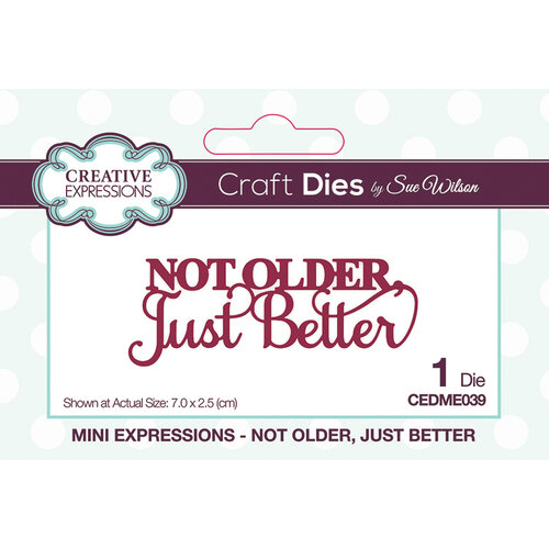 Creative Expressions - Mini Expressions Collection - Dies - Not Older, Just Better