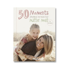 Creating Keepsakes - 50 Moments by Lisa Bearnson - Scrapbook The Pages That Matter Most, CLEARANCE