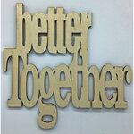 Clear Scraps - Birch Wood Laser Cutout Quotes - Better Together