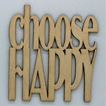 Clear Scraps - Wood Quotes - Choose Happy